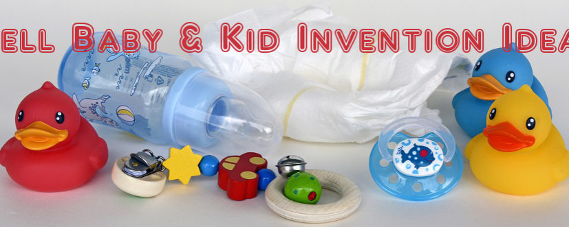 Inventions Needed for Babies and Kids